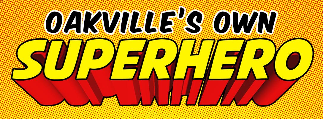 Oakville's Own Superhero